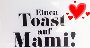 Muttertag: ein Toast auf Mami