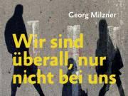 Cover: Georg Milzner - Wir sind überall, nur nicht bei uns